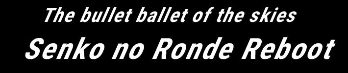 The bullet ballet of the skies: Senko no Ronde Reboot